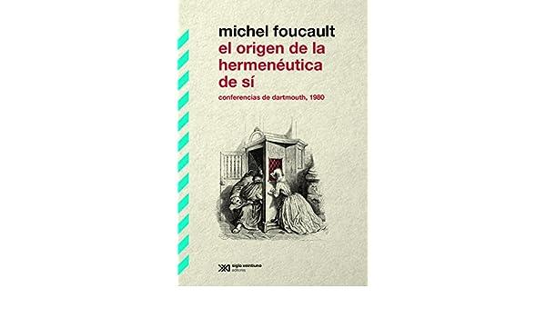 El origen de la hermenéutica de sí: Conferencias de Dartmouth, 1980 (Biblioteca Clásica de Siglo Veintiuno) eBook: Michel Foucault, Edgardo Castro, ...