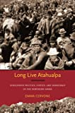 Long Live Atahualpa: Indigenous Politics, Justice, and Democracy in the Northern Andes