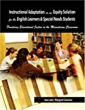 Instructional Adaptation as an Equity Solution for the English Learners and Special Needs Students : Practicing Educational Justice in the Mainstream Cla, Lalas, Jose and Solomon, Margaret, 0757538576