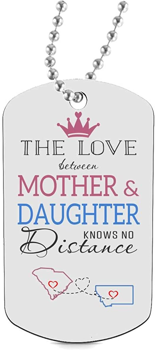 HusbandAndWife Ideas for Mom Daughter Dog Tag Necklaces Jewelry Two State South Carolina SC Montana MT The Love Between Mother /& Daughter Knows No Distance Gift Daughter from Mom