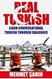 Real Turkish: Learn Conversational Turkish Through Dialogues (Real Language)