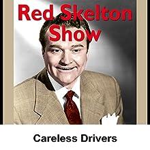 Red Skelton: Careless Drivers Radio/TV Program by Red Skelton Narrated by Red Skelton
