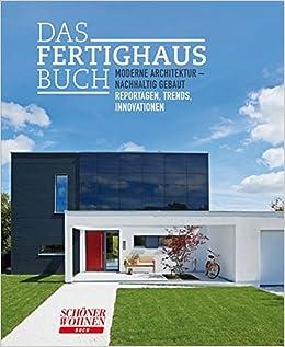 Das Fertighaus Buch: Moderne Architektur   Nachhaltig Gebaut; Reportagen,  Trends, Innovationen Schöner Wohnen Buch: Amazon.de: Petra Schwab: Bücher