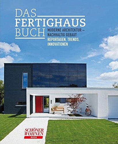 Das Fertighaus-Buch: Moderne Architektur - Nachhaltig Gebaut