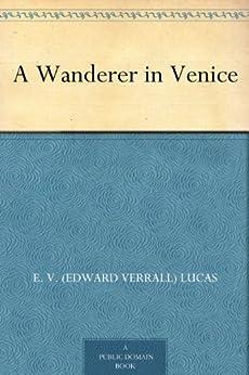 A Wanderer in Venice by [Lucas, E. V. (Edward Verrall)]