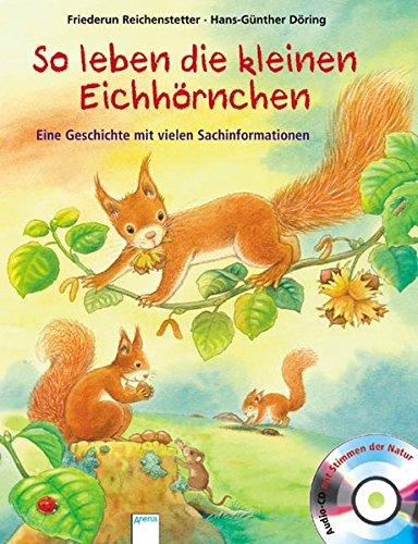 So leben die kleinen Eichhörnchen: Eine Geschichte mit vielen Sachinformationen