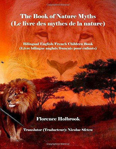 The Book of Nature Myths (Le livre des mythes de la nature): Bilingual English/French Children Book (Livre bilingue anglais/francais pour enfants) pdf epub