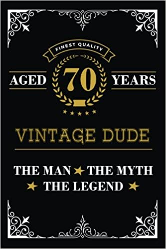 Aged 70 Years Vintage Dude The Man The Myth The Legend Blank Lined Journal With Inspiration Quotes For Men S 70th Birthday Gift Funny 70th Happy Birthday Book For Men Wild Cabbage 9781983862502