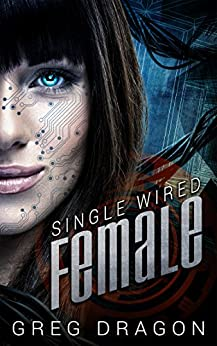 Single Wired Female (Wired for Love Book 2) by [Dragon, Greg]