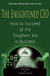 The Enlightened CEO: How to Succeed at the Toughest Job in Business