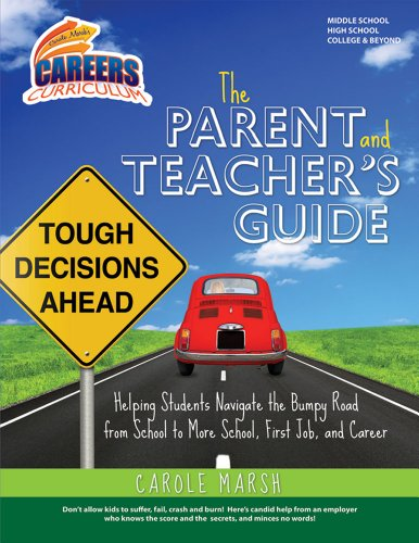 The Parent and Teacher's Guide: Helping Students Navigate the Bumpy Road from School to More School, First Job, and Career (Careers Curriculum)