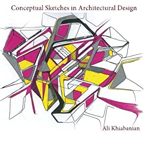 Conceptual Sketches in Architectural Design by Ali Khiabanian (2014-04-25)