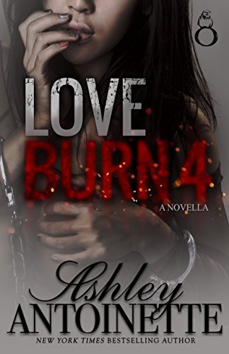 Love burn 4 kindle edition by ashley antoinette literature love burn 4 by antoinette ashley fandeluxe Images