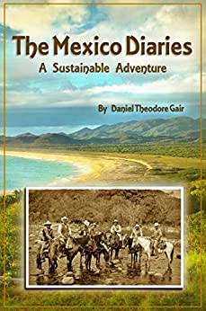 The Mexico Diaries: A Sustainable Adventure by [Gair, Daniel Theodore]