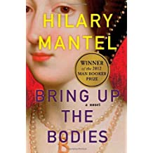 Bring Up the Bodies by Mantel, Hilary (1st (first) Edition) [Hardcover(2012)]