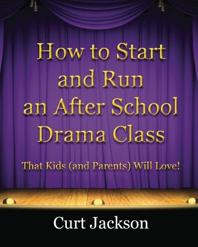 How to Start and Run an After School Drama Class: That Kids (and Parents) Will Love!