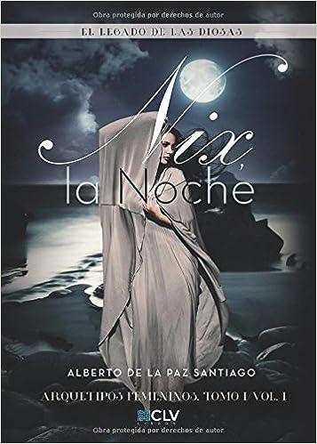 Nix la noche: El legado de las diosas: Amazon.es: Alberto de la Paz Santiago: Libros