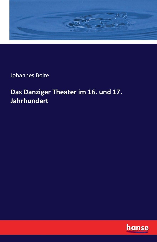 Download Das Danziger Theater Im 16. Und 17. Jahrhundert (German Edition) PDF