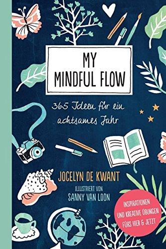 My Mindful Flow: 365 Ideen für ein achtsames Jahr - Inspirationen und kreative Übungen fürs Hier & Jetzt