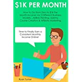 1k Per Month: How to Go from Zero to $1k Per Month Income via 3 Different Business Models…AirBnb Renting, Udemy...