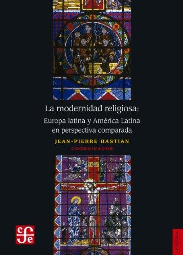 La modernidad religiosa. Europa latina y América latina en perspectiva comparada (Spanish Edition)