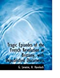 Tragic Episodes of the French Revolution in Brittany, with Unpublished Documents, G. Lenotre and H. Haveloch, 1140466844