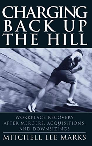 Charging Back Up the Hill: Workplace Recovery After Mergers, Acquisitions and Downsizings (Managing Human Resources In Mergers And Acquisitions)