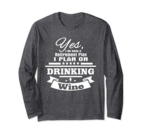 Sweet Syrah Wine - Unisex Retirement Plans Drinking Wine Retire Gift Long Sleeve Shirt Medium Dark Heather