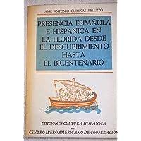 Presencia española e hispánica en la Florida desde el descubrimiento hasta el bicentenario (Spanish Edition