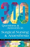 300 Questions and Answers in Surgical Nursing and Anaesthesia for Veterinary Nurses (Veterinary Nursing)