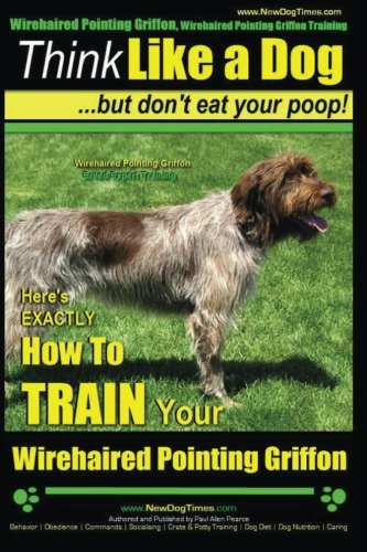 Wirehaired Pointing Griffon, Wirehaired Pointing Griffon Training | Think Like a Dog But Don't Eat Your Poop! | Wirehaired Pointing Griffon Breed ... How to TRAIN Your Wirehaired Pointing Griffon