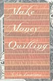 Make Money Quilting, Sylvia Ann Landman, 1581153996