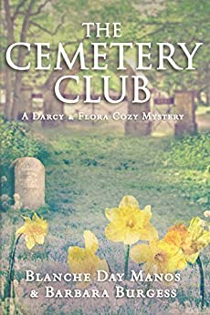 The Cemetery Club (Darcy & Flora Cozy Mystery Book 1) by [Manos, Blanche Day, Burgess, Barbara]