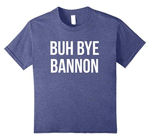 Kids Buh Bye Steve Bannon - Fire Bannon T Shirt 10 Heather - Bye Buh