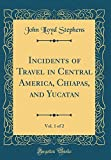 Image of Incidents of Travel in Central America, Chiapas, and Yucatan, Vol. 1 of 2 (Classic Reprint)