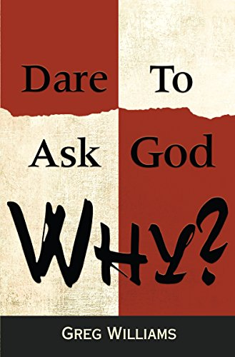 Dare To Ask God Why? by Greg Williams ebook deal