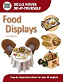 Food Displays: Step-by-step Instructions for More Than 40 Projects (Dolls' House Do-It-Yourself S.)