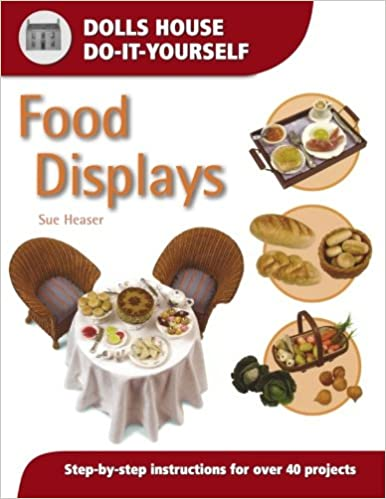 Food displays step by step instructions for over 40 projects dolls food displays step by step instructions for over 40 projects dolls house do it yourself sue heaser 9780715314357 amazon books solutioingenieria Images