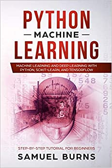 Python Machine Learning: Machine Learning And Deep Learning With Python, Scikit-learn And Tensorflow: Step-by-step Tutorial For Beginners. por Samuel Burns Gratis