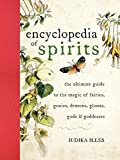Encyclopedia of Spirits: The Ultimate Guide to the