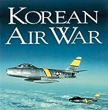 Korean Air War, Robert F. Dorr and Warren Thompson, 0760315116