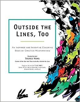 Outside the Lines, Too: An Inspired and Inventive Coloring Book by ...