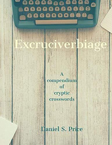 Excruciverbiage: a compendium of cryptic crosswords