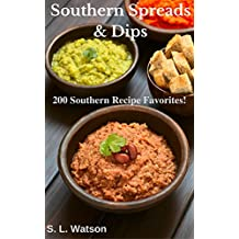 Southern Spreads & Dips: 200 Southern Recipe Favorites! (Southern Cooking Recipes Book 49)