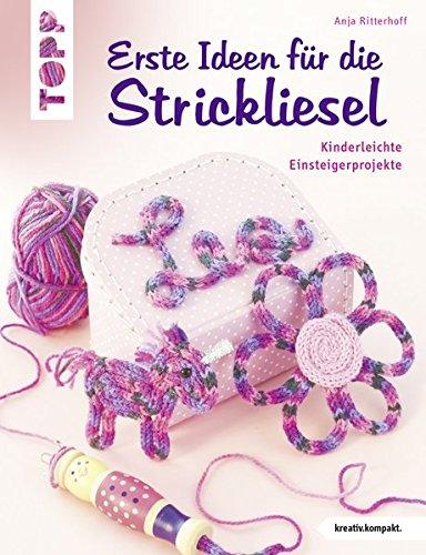 Erste Ideen für die Strickliesel: Kinderleichte Einsteigerprojekte (kreativ.kompakt.kids)