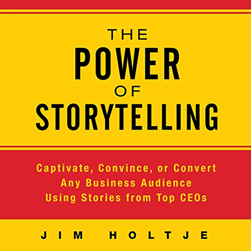 The Power of Storytelling: Captivate, Convince, or Convert Any Business Audience Using Stories from Top CEOs Audiobook [Free Download by Trial] thumbnail