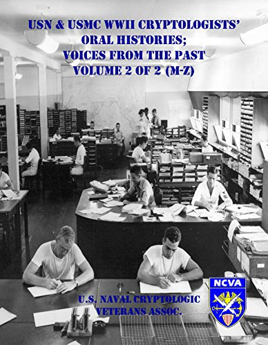 USN & USMC WWII Cryptologists' Oral Histories;: Voices from the Past - Vol. 2 of 2 (M-Z) (The Voice Of The Past Oral History)