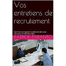 Vos entretiens de recrutement: Comment emporter la décision de votre recruteur en  60 secondes (French Edition)