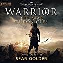 Warrior: The War Chronicles, Book 1 Audiobook by Sean Golden Narrated by David DeSantos