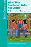 When Your Brother or Sister Has Cancer: a Guide for Teens, National Institute and National Health, 1477681582